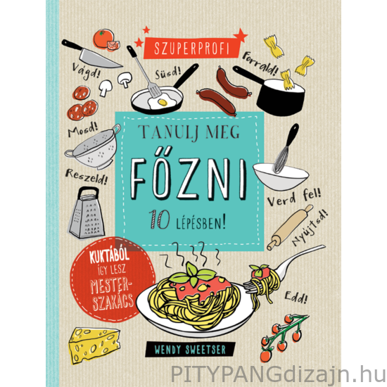 Könyv / Babilon Kiadó / Szuperprofi - Tanulj meg főzni 10 lépésben!