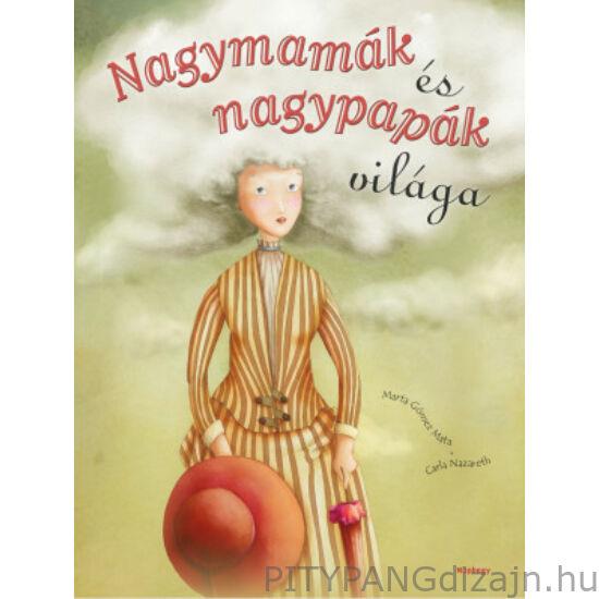Könyv/Nagymamák és nagypapák világa - Marta Gómez Mata & Carla Nazareth
